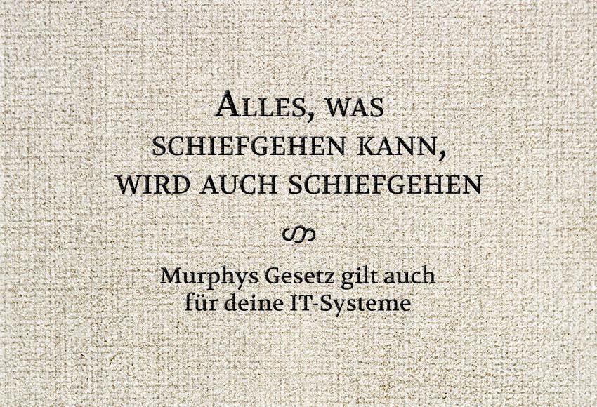 Murphys Gesetz gilt auch für IT-Systeme